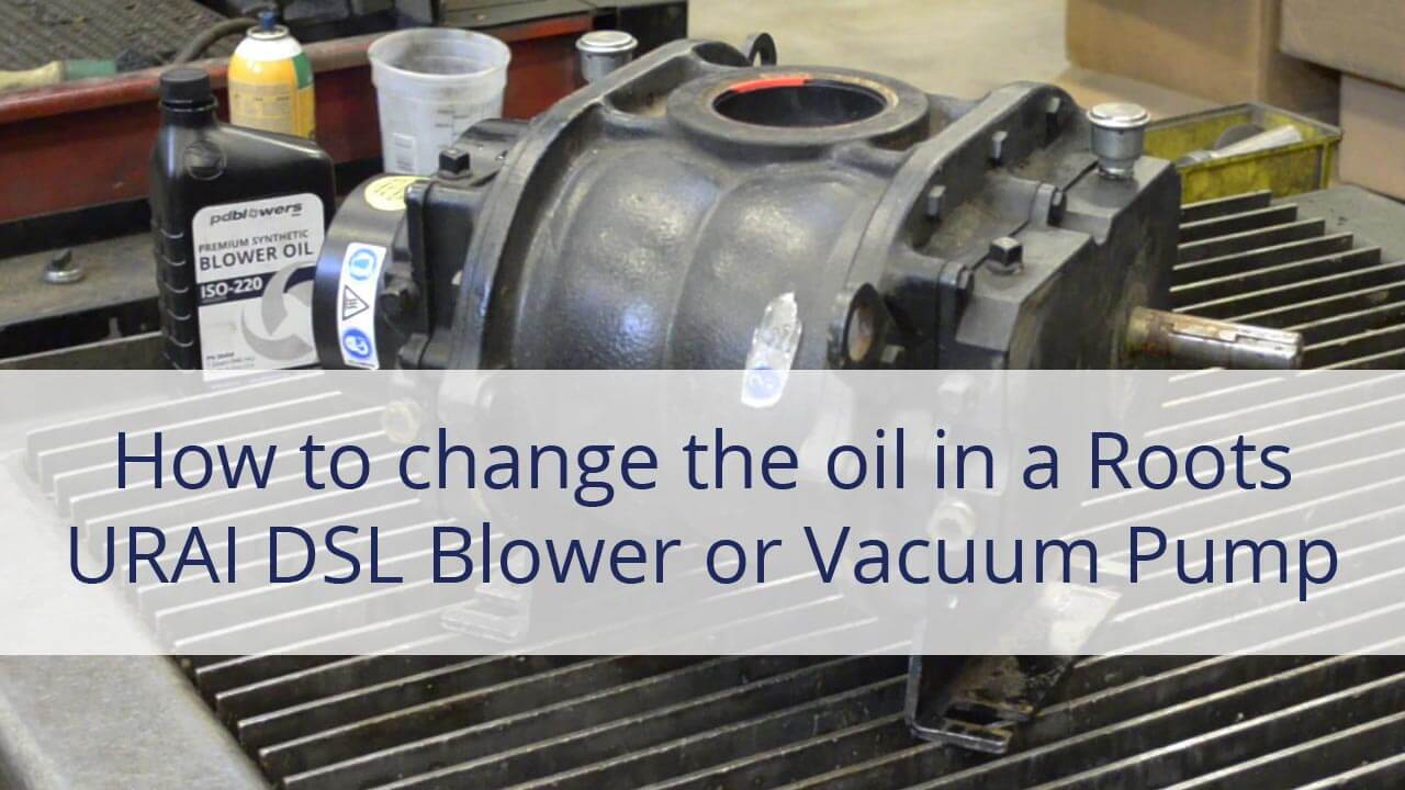 how to change the oil in a Roots URAI DSL blower or vacuum pump